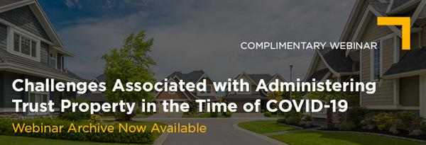 Apr 22 Challenges Associated with Administering Trust Property in the Time of COVID-19 Webinar Archive