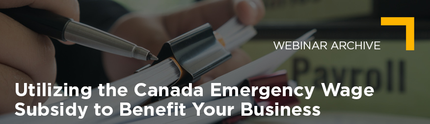 April 16 Utilizing the Canada Emergency Wage Subsidy to Benefit Your Business Webinar Archive 876x254