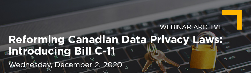 Dec 2 Reforming Canadian Data Privacy Laws Introducing Bill C-11 Website 876x254_Archive