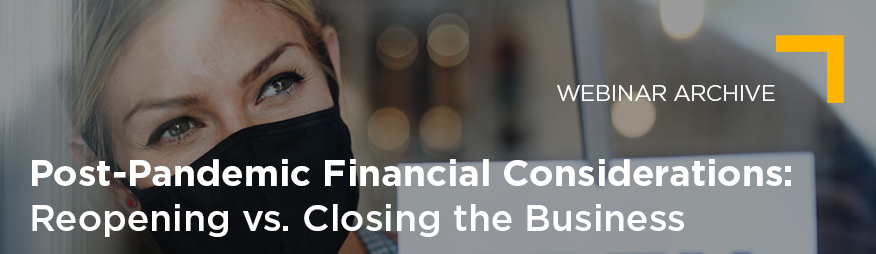 July 14 Post-Pandemic Financial Considerations Reopening vs Closing the Business Archive 876x254