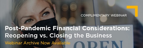 July 14 Post-Pandemic Financial Considerations Reopening vs Closing the Business Archive