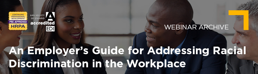 July 9 An Employer's Guide to Addressing Racial Discrimination in the Workplace Webinar Archive 876x254