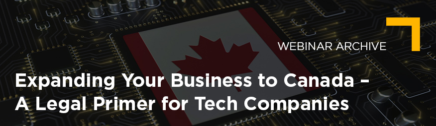 May 5 Expanding Your Business to Canada – A Legal Primer for Tech Companies Webinar Archive 876x254